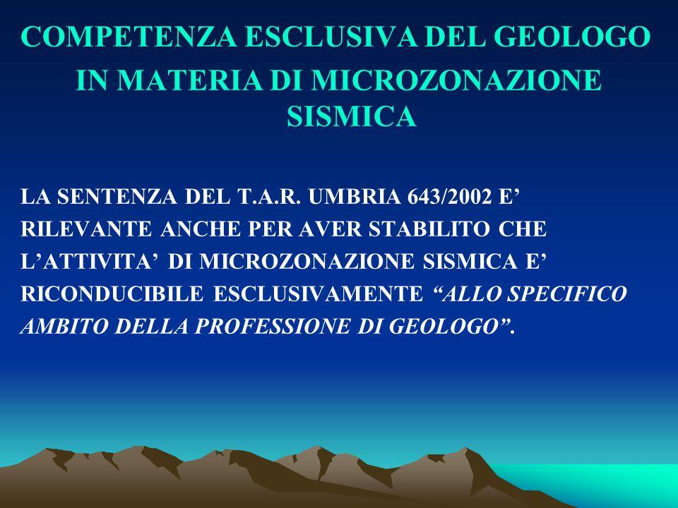 COMPETENZA ESCLUSIVA DEL GEOLOGO IN MATERIA DI MICROZONAZIONE SISMICA LA SENTENZA DEL T.A.R. UMBRIA 643/2002 E' RILEVANTE ANCHE PER AVER STABILITO CHE