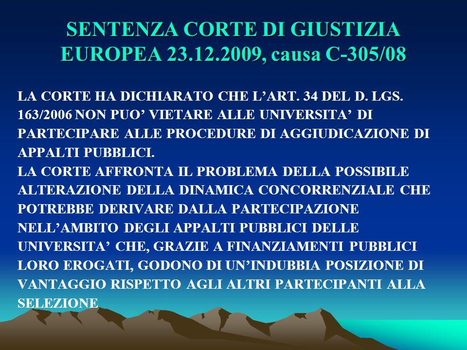 SENTENZA CORTE DI GIUSTIZIA EUROPEA 23.12.2009, causa C-305/08 LA CORTE HA DICHIARATO CHE L'ART. 34 DEL D. LGS. 163/2006 NON PUO' VIETARE ALLE UNIVERS