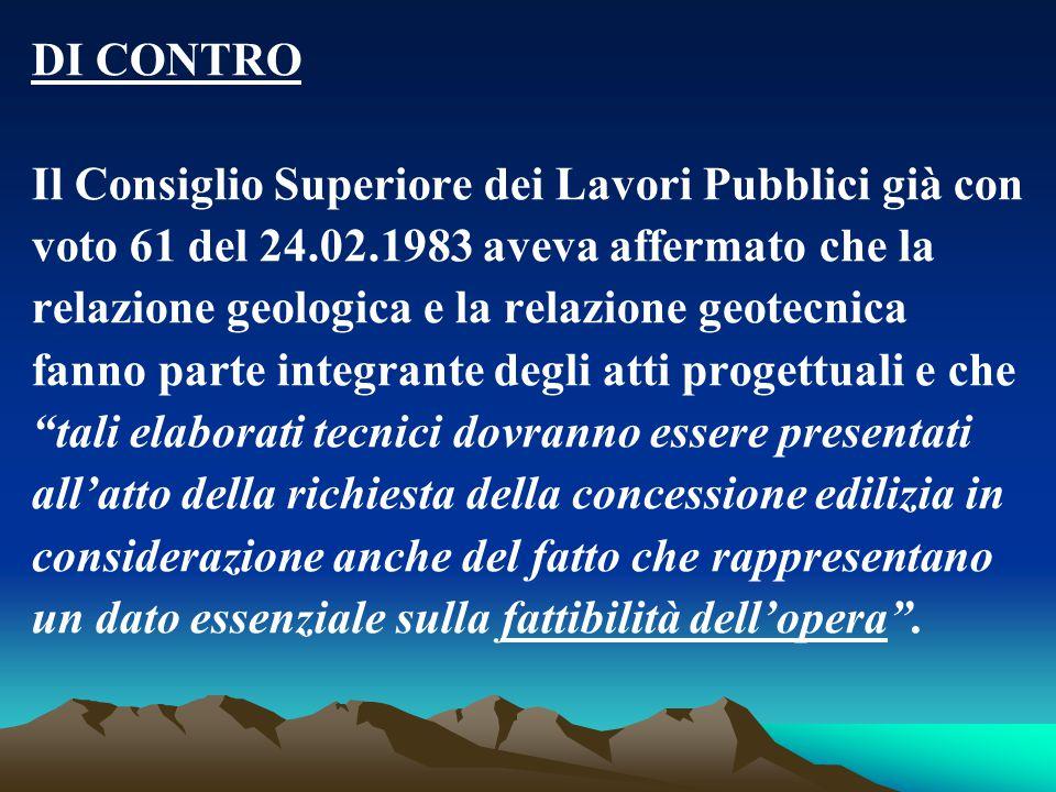 DI CONTRO Il Consiglio Superiore dei Lavori Pubblici già con voto 61 del 24.02.1983 aveva affermato che la relazione geologica e la relazione geotecni