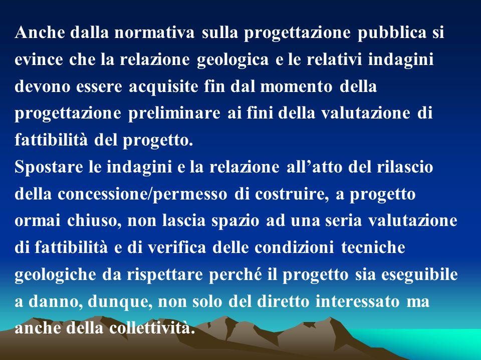Anche dalla normativa sulla progettazione pubblica si evince che la relazione geologica e le relativi indagini devono essere acquisite fin dal momento