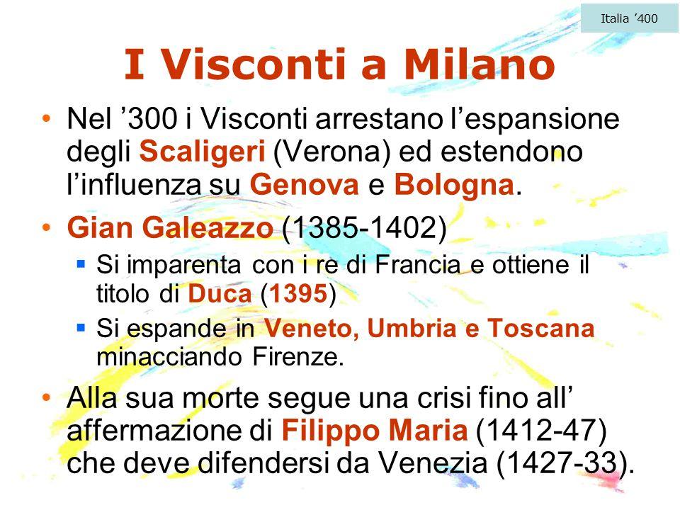 I Visconti a Milano Nel '300 i Visconti arrestano l'espansione degli Scaligeri (Verona) ed estendono l'influenza su Genova e Bologna. Gian Galeazzo (1