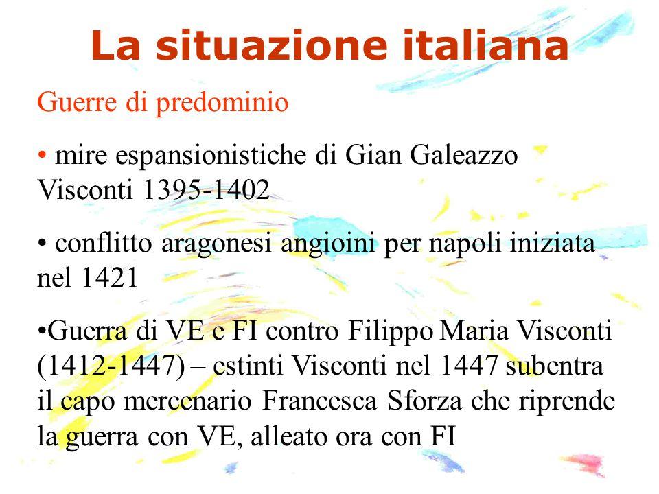 La situazione italiana Guerre di predominio mire espansionistiche di Gian Galeazzo Visconti 1395-1402 conflitto aragonesi angioini per napoli iniziata