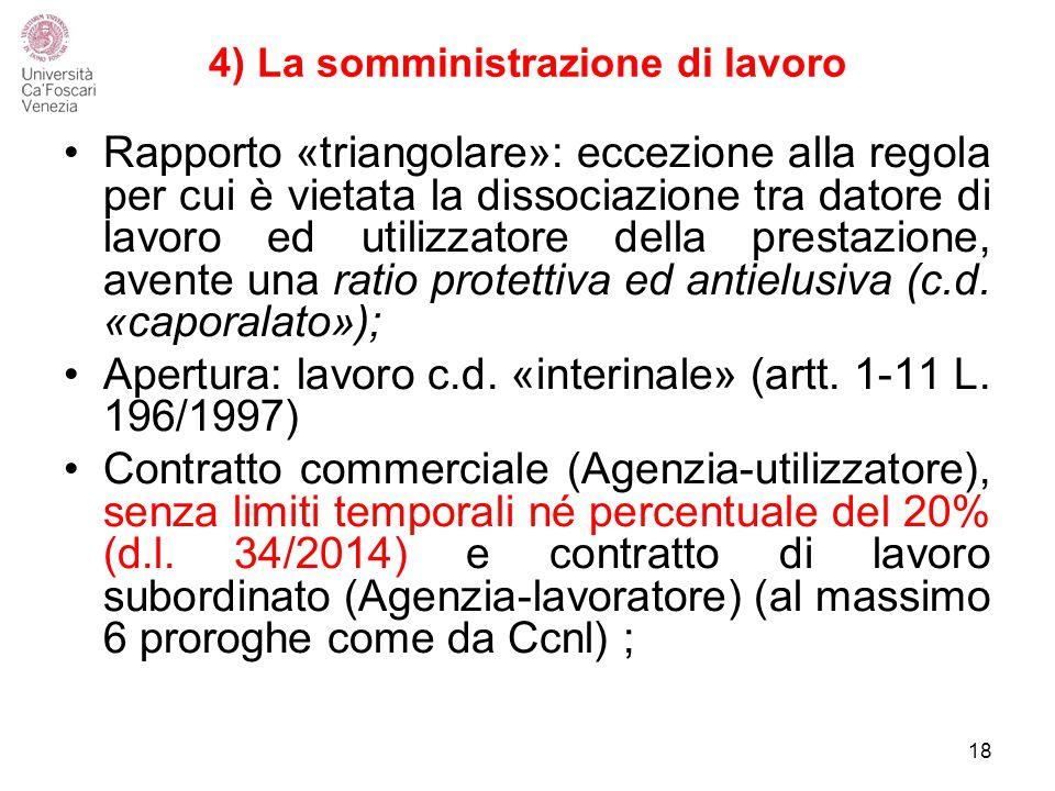 4) La somministrazione di lavoro Rapporto «triangolare»: eccezione alla regola per cui è vietata la dissociazione tra datore di lavoro ed utilizzatore della prestazione, avente una ratio protettiva ed antielusiva (c.d.