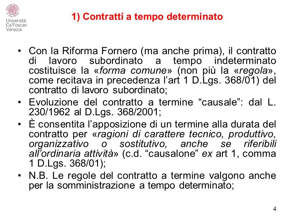 1) Contratti a tempo determinato Con la Riforma Fornero (ma anche prima), il contratto di lavoro subordinato a tempo indeterminato costituisce la «forma comune» (non più la «regola», come recitava in precedenza l'art 1 D.Lgs.