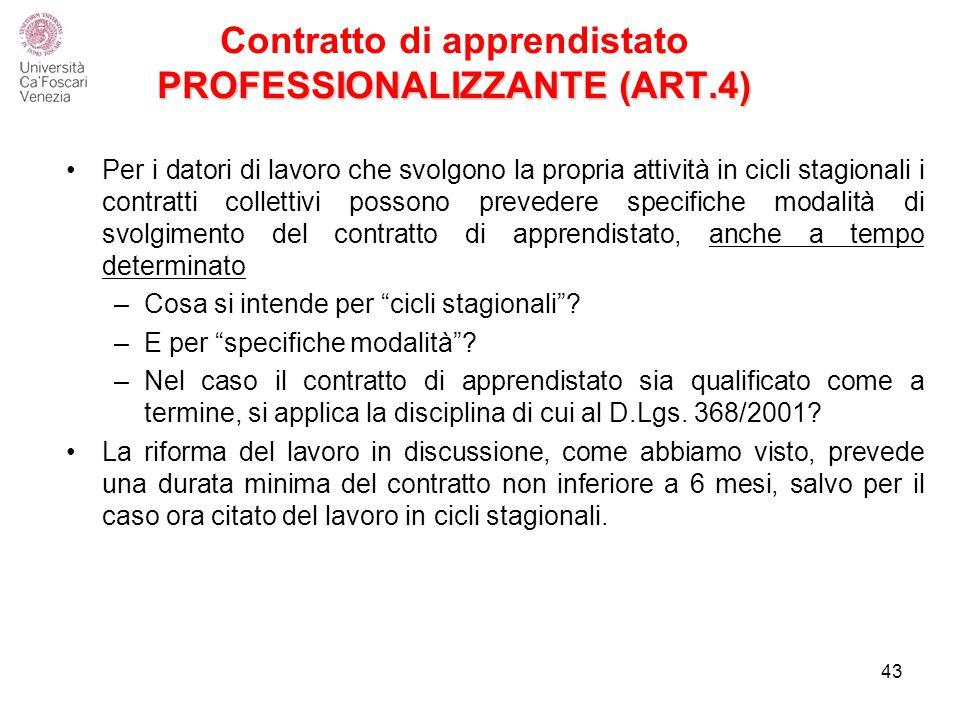 PROFESSIONALIZZANTE (ART.4) Contratto di apprendistato PROFESSIONALIZZANTE (ART.4) Per i datori di lavoro che svolgono la propria attività in cicli stagionali i contratti collettivi possono prevedere specifiche modalità di svolgimento del contratto di apprendistato, anche a tempo determinato –Cosa si intende per cicli stagionali .