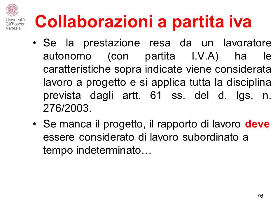 Collaborazioni a partita iva Se la prestazione resa da un lavoratore autonomo (con partita I.V.A) ha le caratteristiche sopra indicate viene considerata lavoro a progetto e si applica tutta la disciplina prevista dagli artt.