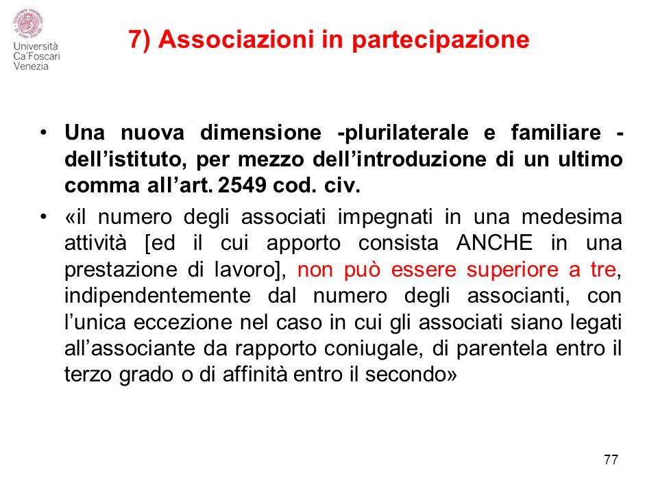 7) Associazioni in partecipazione 77 Una nuova dimensione -plurilaterale e familiare - dell'istituto, per mezzo dell'introduzione di un ultimo comma all'art.