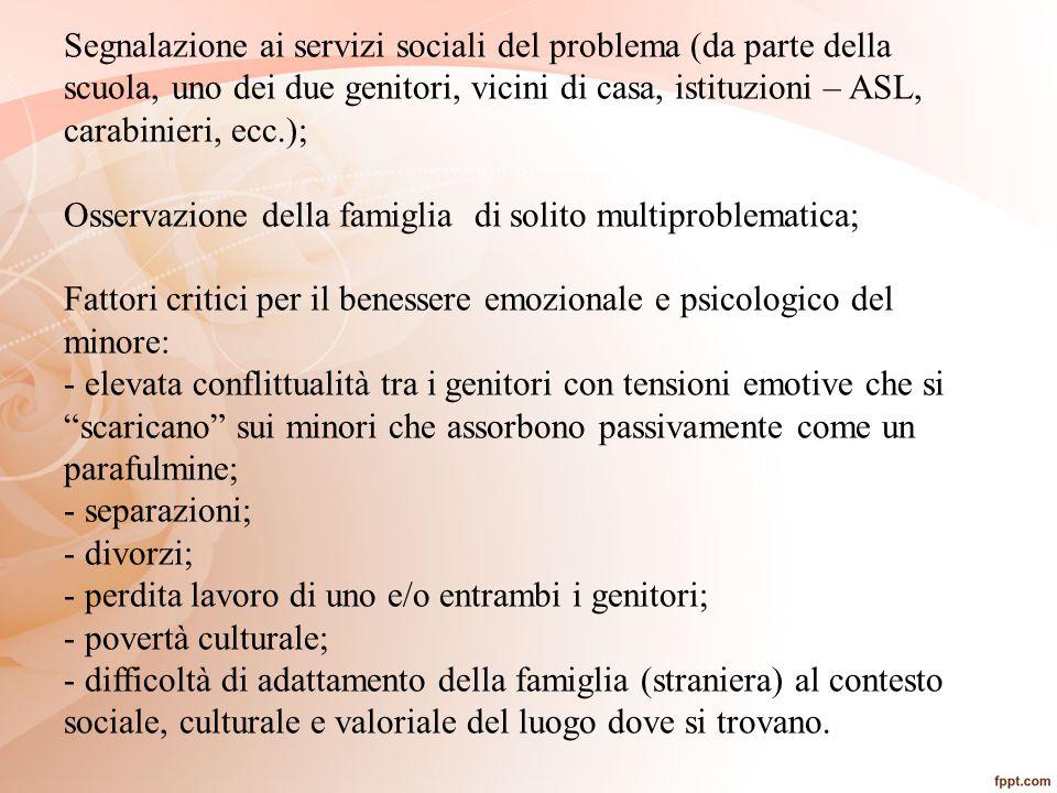 Segnalazione ai servizi sociali del problema (da parte della scuola, uno dei due genitori, vicini di casa, istituzioni – ASL, carabinieri, ecc.); Osse