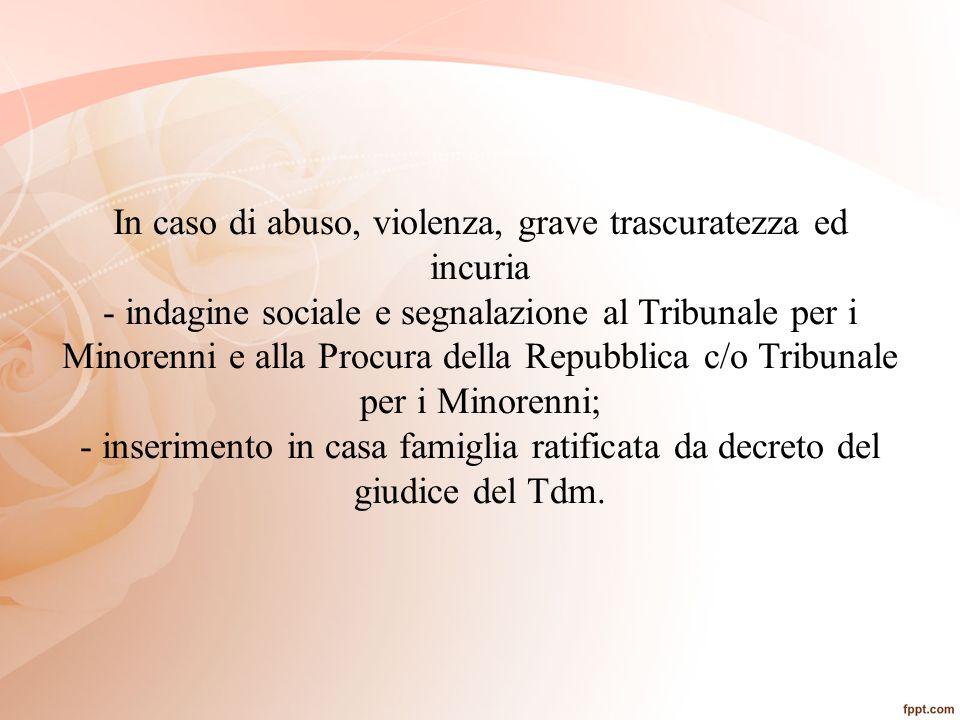 In caso di abuso, violenza, grave trascuratezza ed incuria - indagine sociale e segnalazione al Tribunale per i Minorenni e alla Procura della Repubbl