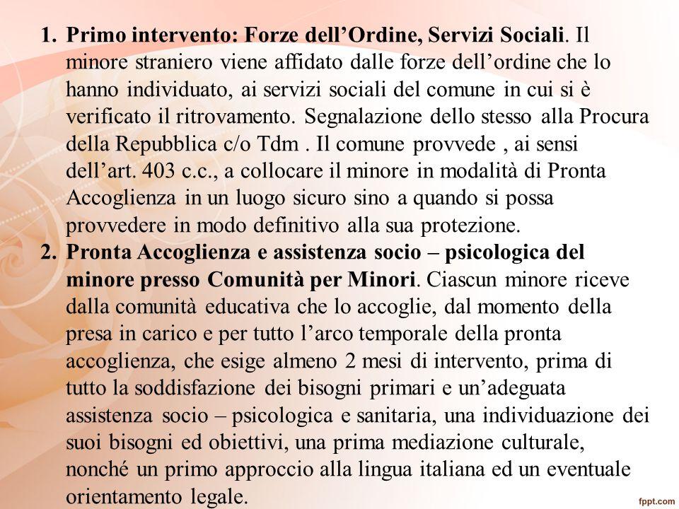 1.Primo intervento: Forze dell'Ordine, Servizi Sociali. Il minore straniero viene affidato dalle forze dell'ordine che lo hanno individuato, ai serviz