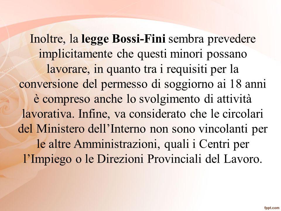 Inoltre, la legge Bossi-Fini sembra prevedere implicitamente che questi minori possano lavorare, in quanto tra i requisiti per la conversione del perm