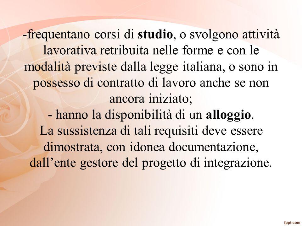 -frequentano corsi di studio, o svolgono attività lavorativa retribuita nelle forme e con le modalità previste dalla legge italiana, o sono in possess