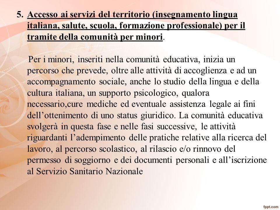 5.Accesso ai servizi del territorio (insegnamento lingua italiana, salute, scuola, formazione professionale) per il tramite della comunità per minori.