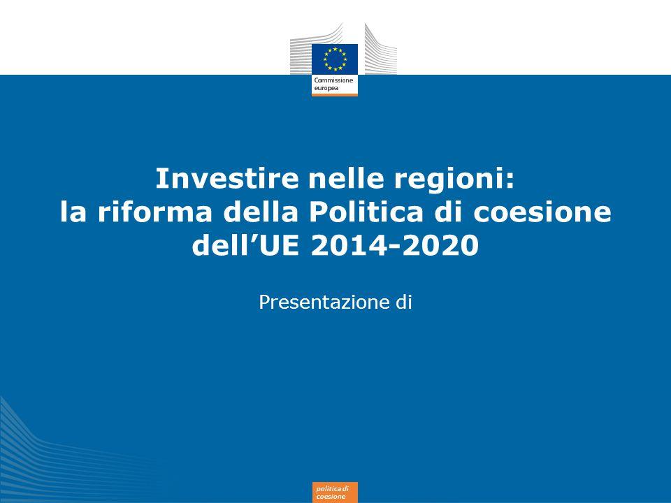 politica di coesione Investire nelle regioni: la riforma della Politica di coesione dell'UE 2014-2020 Presentazione di