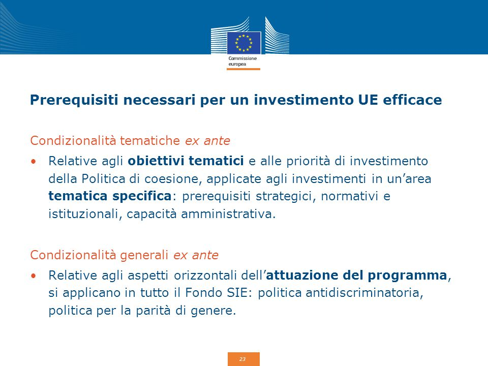 23 Prerequisiti necessari per un investimento UE efficace Condizionalità tematiche ex ante Relative agli obiettivi tematici e alle priorità di investi