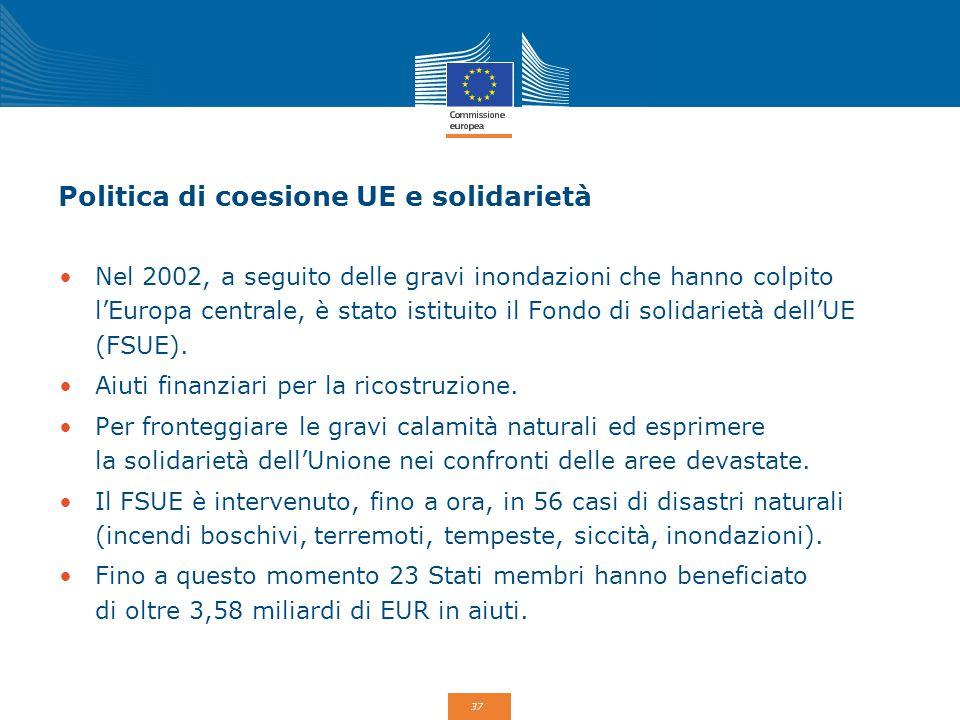 37 Politica di coesione UE e solidarietà Nel 2002, a seguito delle gravi inondazioni che hanno colpito l'Europa centrale, è stato istituito il Fondo d