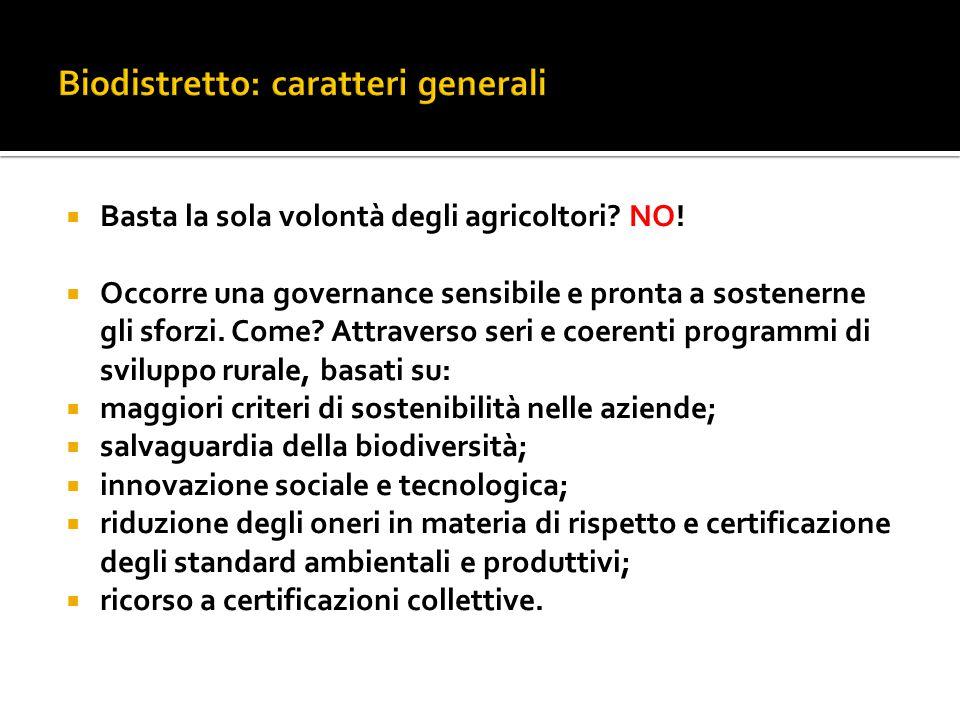  Basta la sola volontà degli agricoltori? NO!  Occorre una governance sensibile e pronta a sostenerne gli sforzi. Come? Attraverso seri e coerenti p