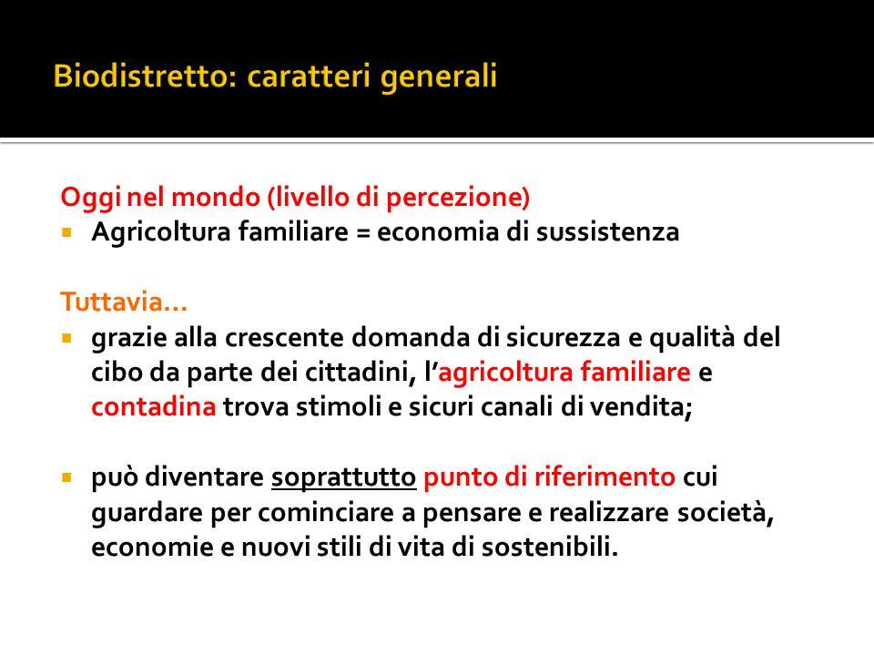 Oggi nel mondo (livello di percezione)  Agricoltura familiare = economia di sussistenza Tuttavia…  grazie alla crescente domanda di sicurezza e qual