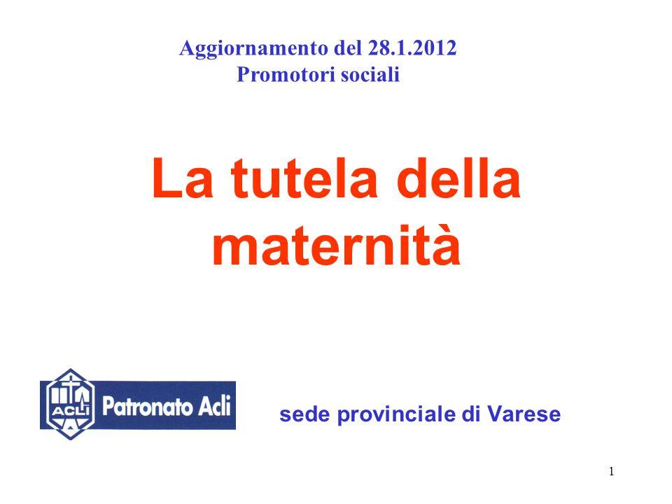 1 La tutela della maternità sede provinciale di Varese Aggiornamento del 28.1.2012 Promotori sociali