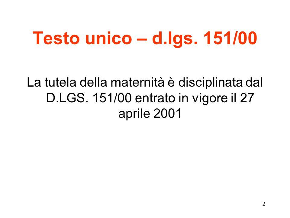 2 Testo unico – d.lgs. 151/00 La tutela della maternità è disciplinata dal D.LGS.