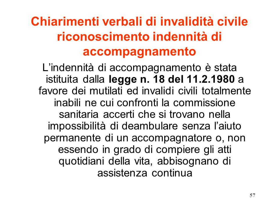 57 Chiarimenti verbali di invalidità civile riconoscimento indennità di accompagnamento L'indennità di accompagnamento è stata istituita dalla legge n.