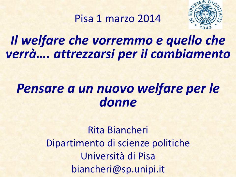 Pisa 1 marzo 2014 Il welfare che vorremmo e quello che verrà….