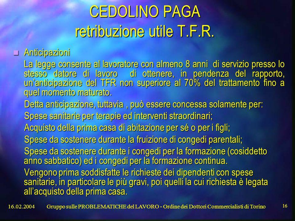 16.02.2004Gruppo sulle PROBLEMATICHE del LAVORO - Ordine dei Dottori Commercialisti di Torino 16 CEDOLINO PAGA retribuzione utile T.F.R.
