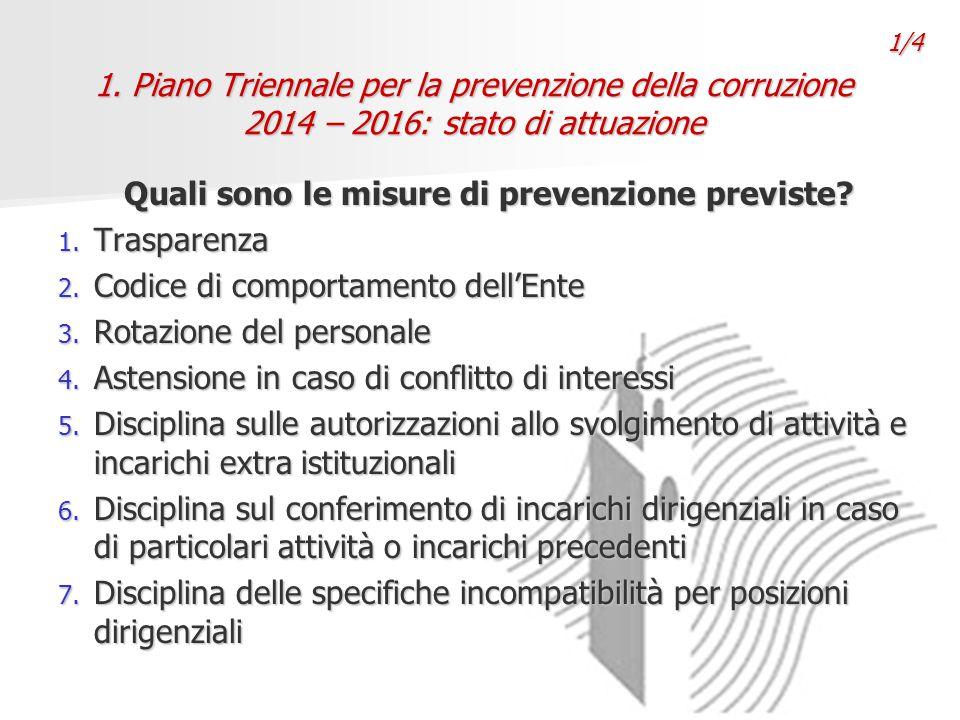 1. Piano Triennale per la prevenzione della corruzione 2014 – 2016: stato di attuazione Quali sono le misure di prevenzione previste? 1. Trasparenza 2