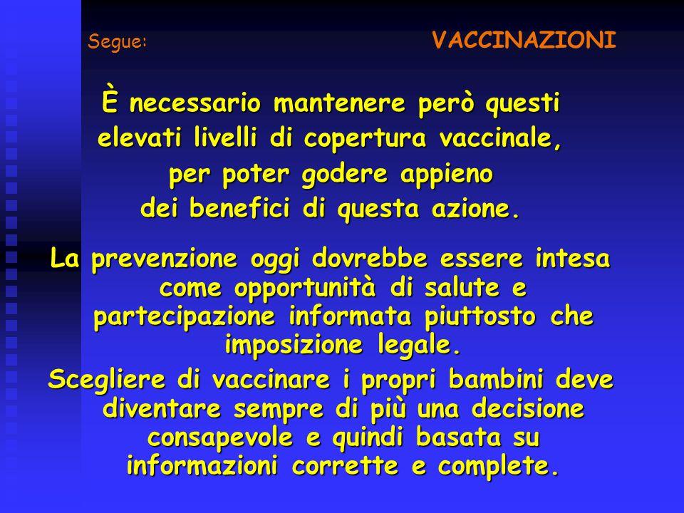 Segue: VACCINAZIONI È necessario mantenere però questi elevati livelli di copertura vaccinale, per poter godere appieno dei benefici di questa azione.