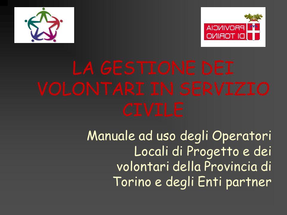 LA GESTIONE DEI VOLONTARI IN SERVIZIO CIVILE Manuale ad uso degli Operatori Locali di Progetto e dei volontari della Provincia di Torino e degli Enti