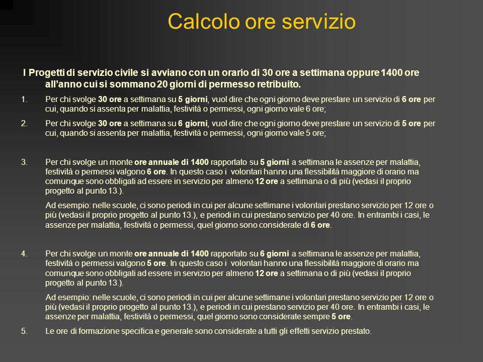 Calcolo ore servizio I Progetti di servizio civile si avviano con un orario di 30 ore a settimana oppure 1400 ore all'anno cui si sommano 20 giorni di