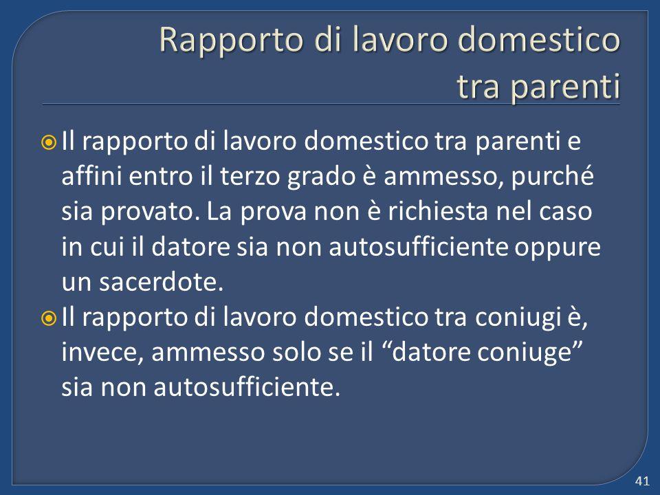  Il rapporto di lavoro domestico tra parenti e affini entro il terzo grado è ammesso, purché sia provato. La prova non è richiesta nel caso in cui il