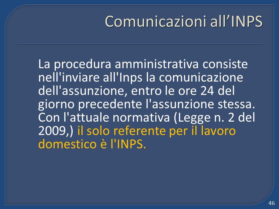 La procedura amministrativa consiste nell'inviare all'Inps la comunicazione dell'assunzione, entro le ore 24 del giorno precedente l'assunzione stessa
