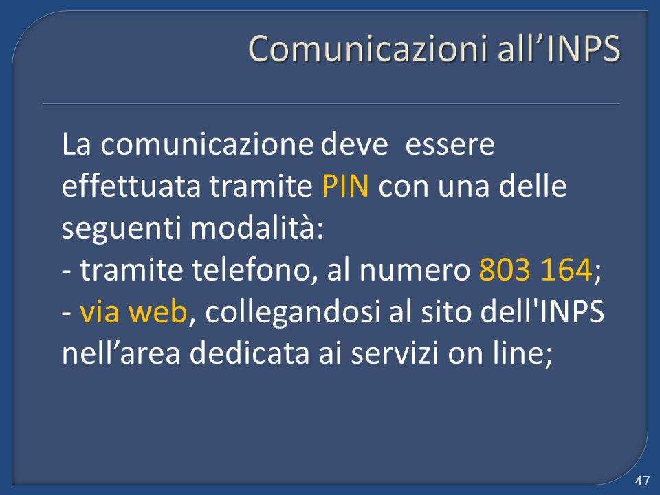 La comunicazione deve essere effettuata tramite PIN con una delle seguenti modalità: - tramite telefono, al numero 803 164; - via web, collegandosi al