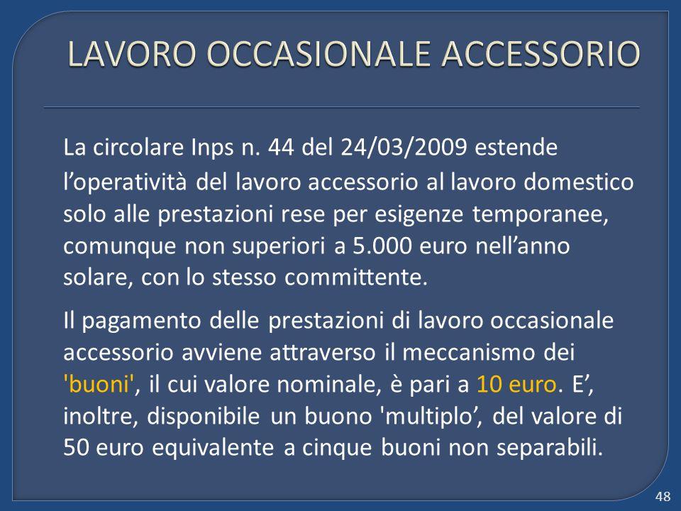 La circolare Inps n. 44 del 24/03/2009 estende l'operatività del lavoro accessorio al lavoro domestico solo alle prestazioni rese per esigenze tempora