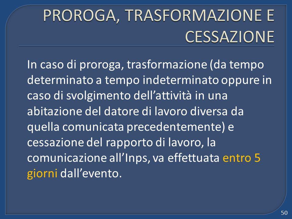 In caso di proroga, trasformazione (da tempo determinato a tempo indeterminato oppure in caso di svolgimento dell'attività in una abitazione del dator