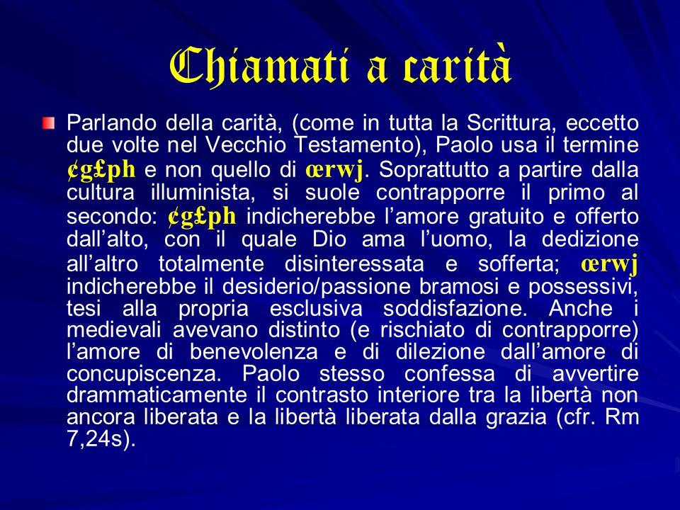 Chiamati a carità Parlando della carità, (come in tutta la Scrittura, eccetto due volte nel Vecchio Testamento), Paolo usa il termine ¢g£ph e non quello di œrwj.