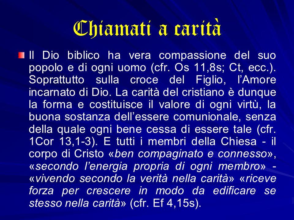 Chiamati a carità Il Dio biblico ha vera compassione del suo popolo e di ogni uomo (cfr.