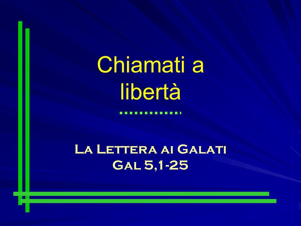 Chiamati a libertà La Lettera ai Galati Gal 5,1-25