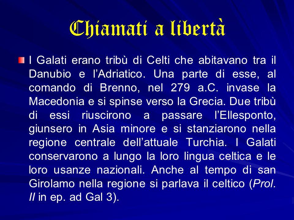 Chiamati a libertà I Galati erano tribù di Celti che abitavano tra il Danubio e l'Adriatico.