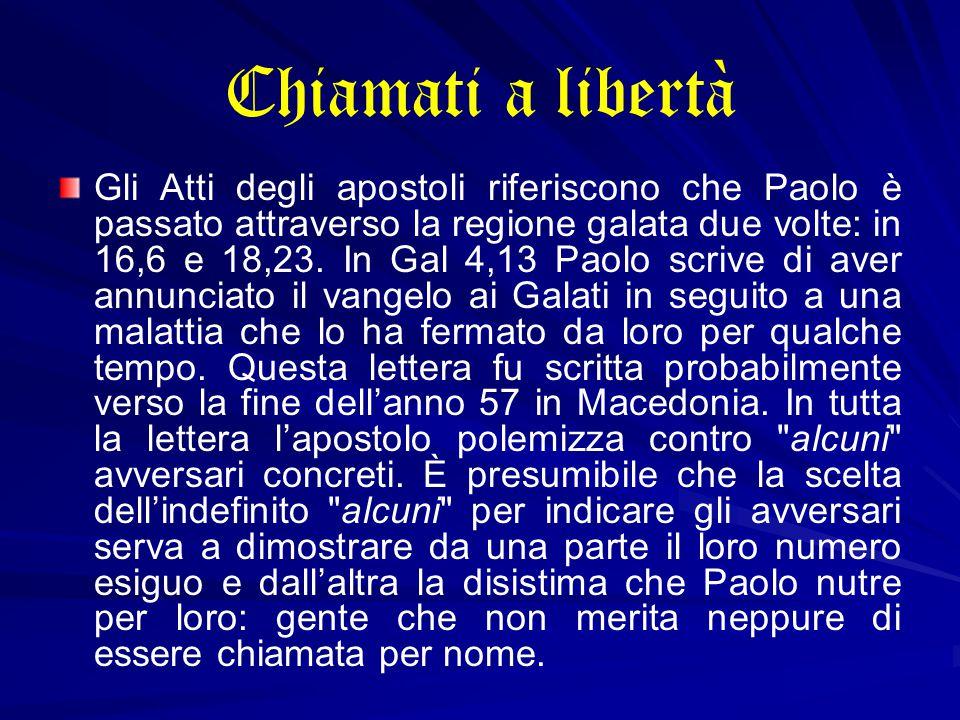 Chiamati a libertà Gli Atti degli apostoli riferiscono che Paolo è passato attraverso la regione galata due volte: in 16,6 e 18,23.