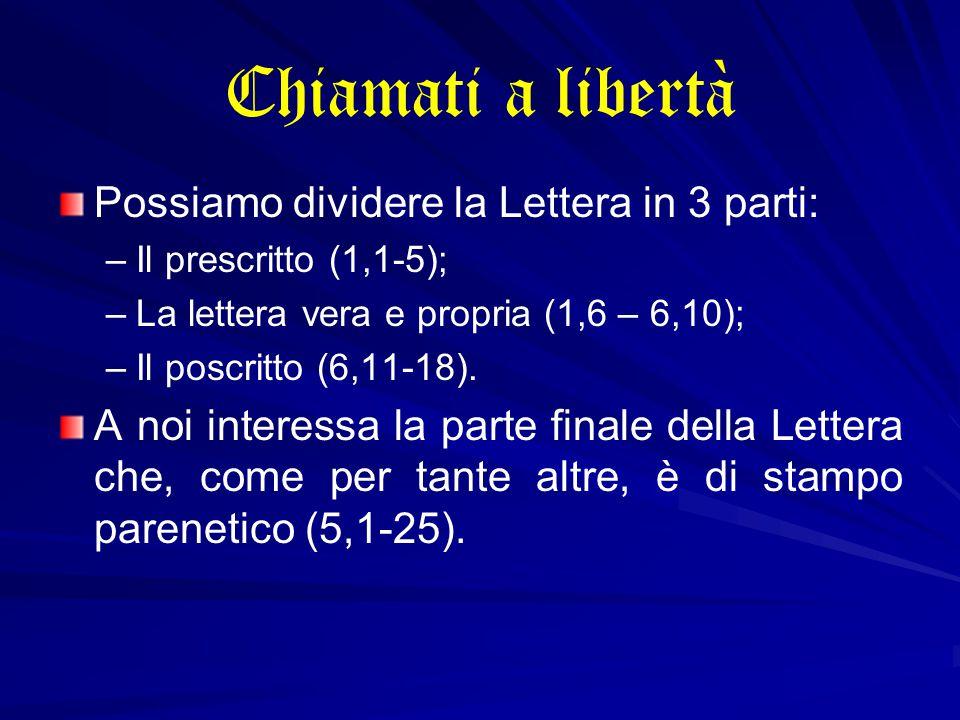 Chiamati a libertà Possiamo dividere la Lettera in 3 parti: – –Il prescritto (1,1-5); – –La lettera vera e propria (1,6 – 6,10); – –Il poscritto (6,11-18).