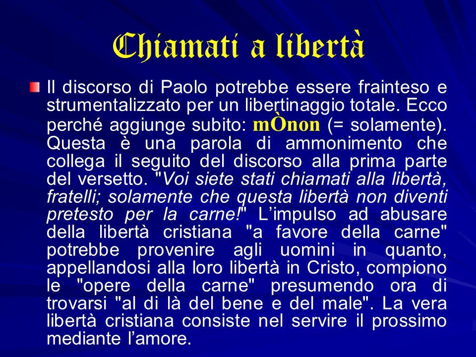 Chiamati a libertà Il discorso di Paolo potrebbe essere frainteso e strumentalizzato per un libertinaggio totale.