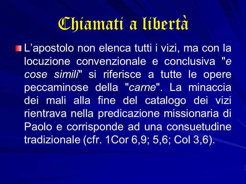 Chiamati a libertà L'apostolo non elenca tutti i vizi, ma con la locuzione convenzionale e conclusiva e cose simili si riferisce a tutte le opere peccaminose della carne .
