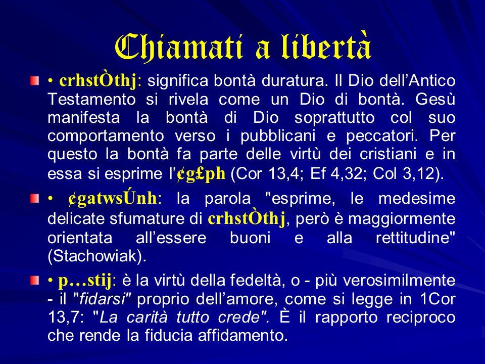 Chiamati a libertà crhstÒthj : significa bontà duratura.