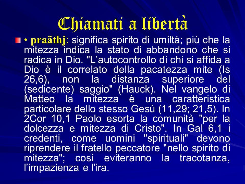 Chiamati a libertà praäthj : significa spirito di umiltà; più che la mitezza indica la stato di abbandono che si radica in Dio.