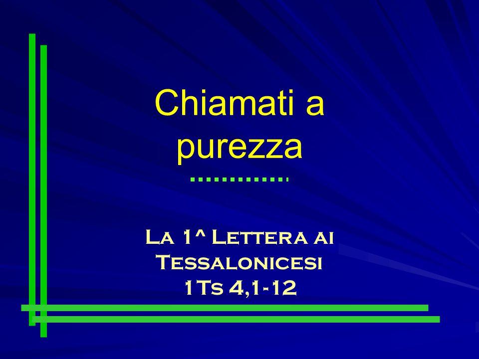 Chiamati a purezza La 1^ Lettera ai Tessalonicesi 1Ts 4,1-12