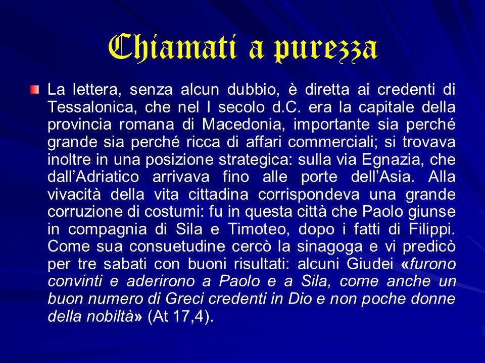 Chiamati a purezza La lettera, senza alcun dubbio, è diretta ai credenti di Tessalonica, che nel I secolo d.C.