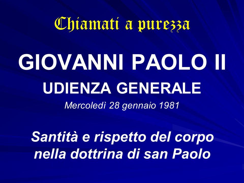 Chiamati a purezza GIOVANNI PAOLO II UDIENZA GENERALE Mercoledì 28 gennaio 1981 Santità e rispetto del corpo nella dottrina di san Paolo