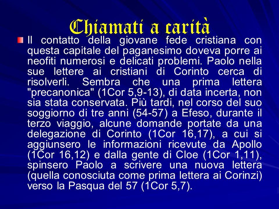 Chiamati a carità Il contatto della giovane fede cristiana con questa capitale del paganesimo doveva porre ai neofiti numerosi e delicati problemi.